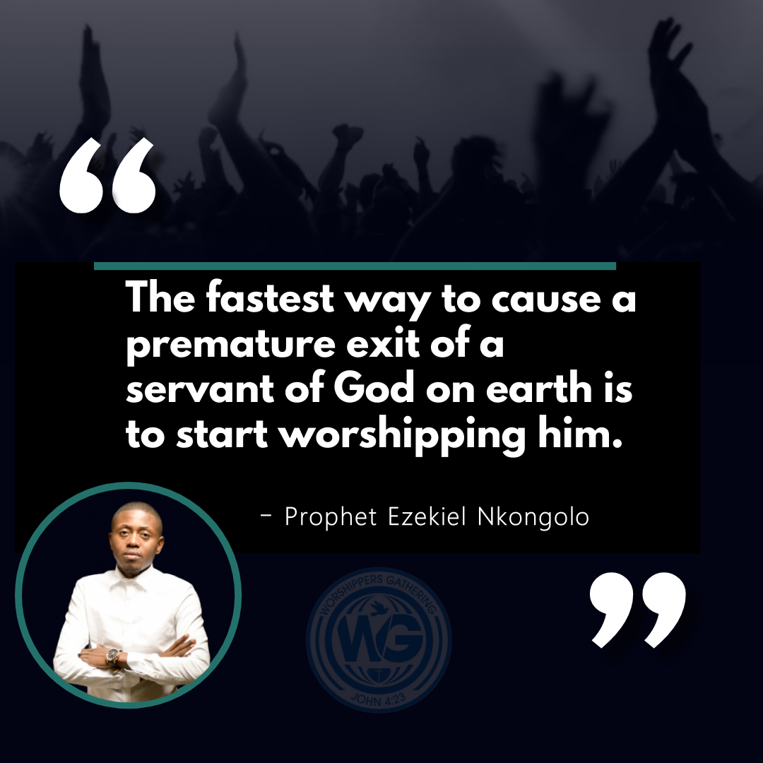 The fastest way to cause a premature exit of a servant of God on earth is to start worshipping him - Made with PosterMyWall